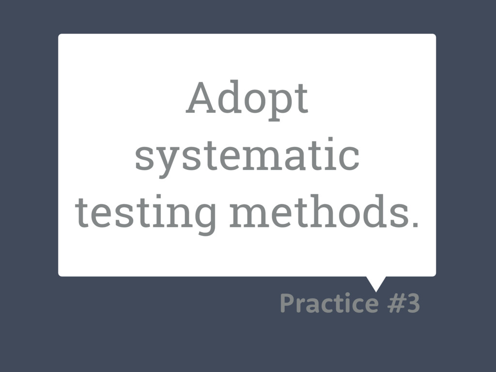 Adopt systematic testing methods. Practice #3