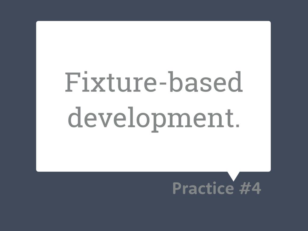 Fixture-based development. Practice #4