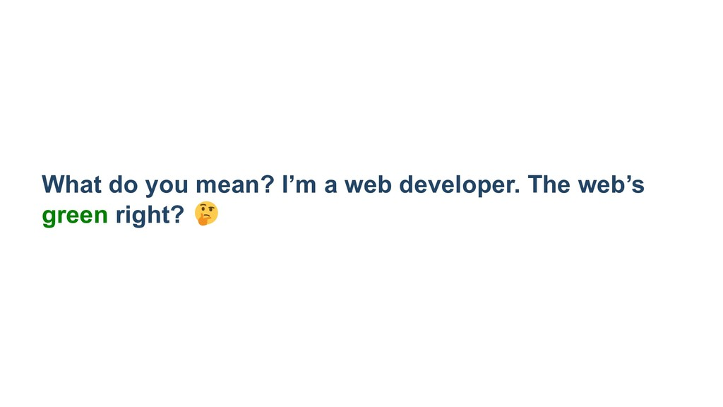 What do you mean? I'm a web developer. The web'...