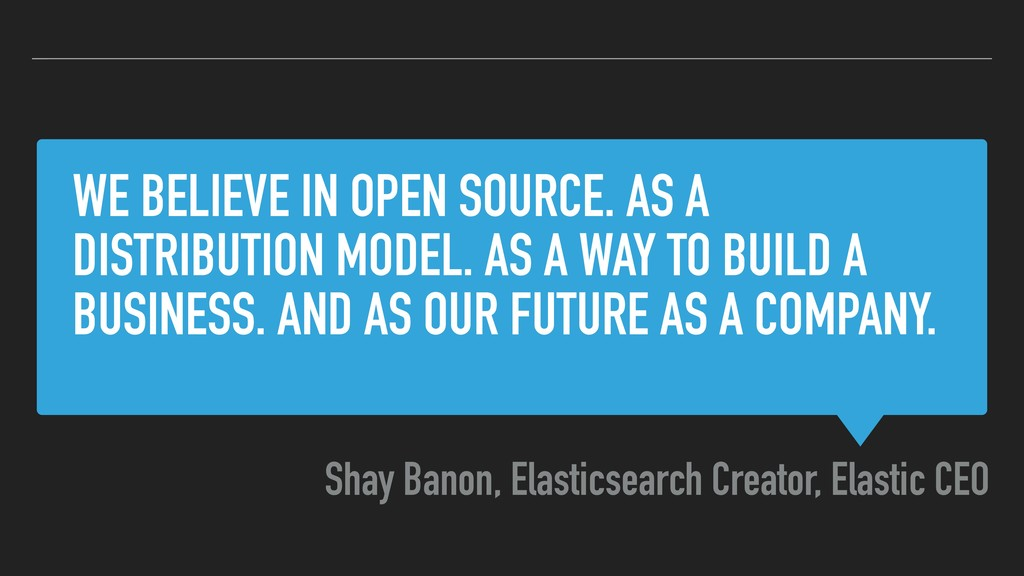WE BELIEVE IN OPEN SOURCE. AS A DISTRIBUTION MO...