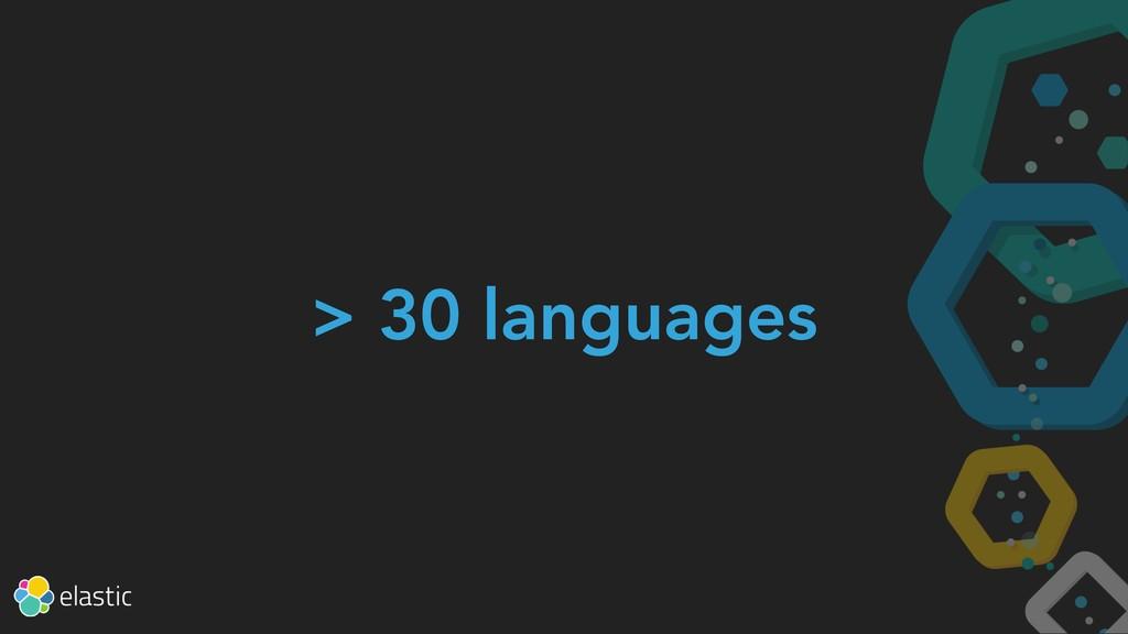 > 30 languages