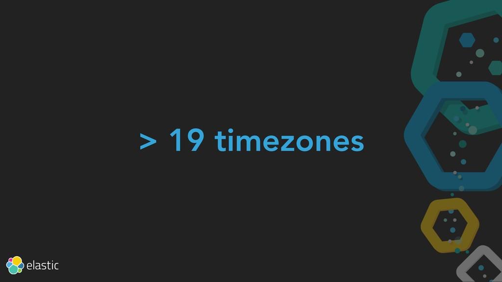 > 19 timezones