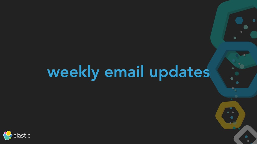 weekly email updates
