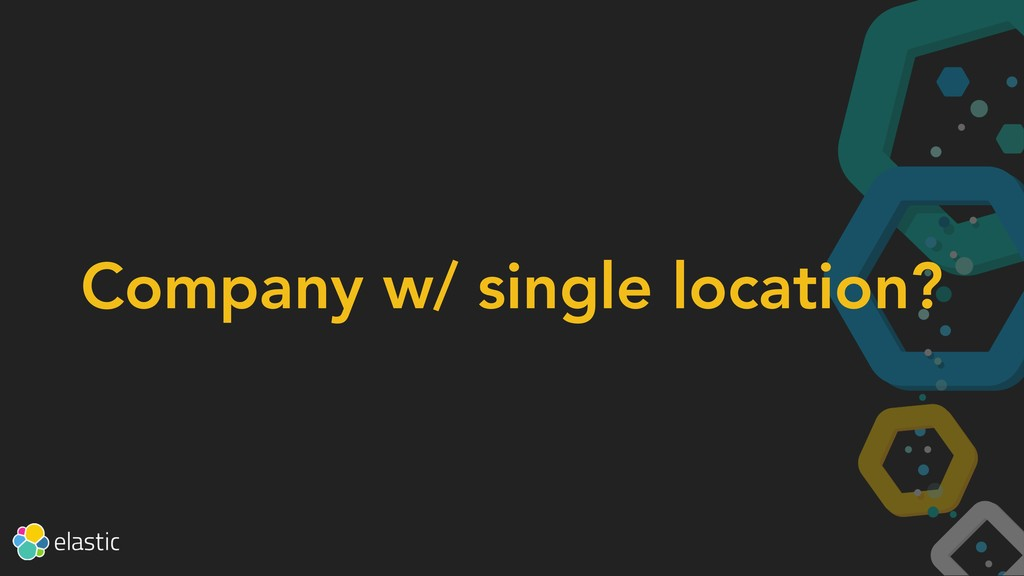 Company w/ single location?