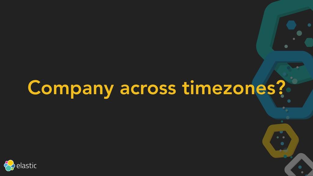 Company across timezones?