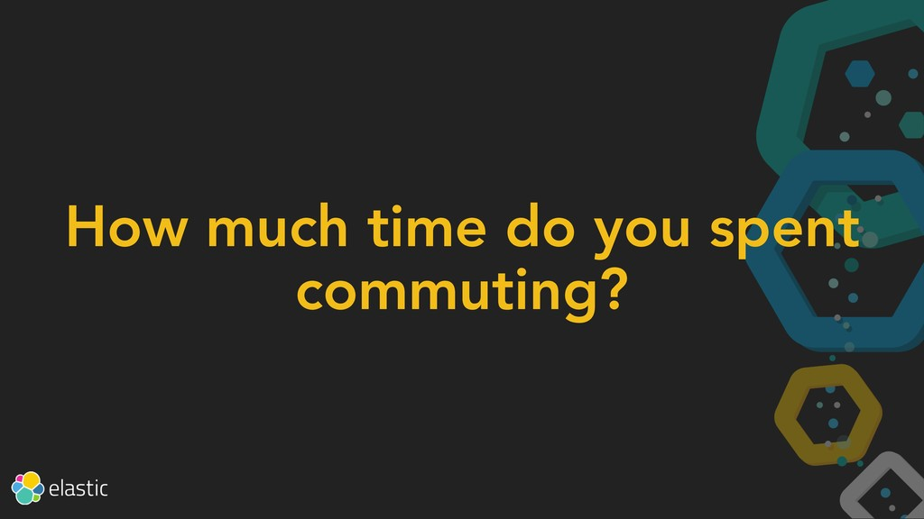 How much time do you spent commuting?