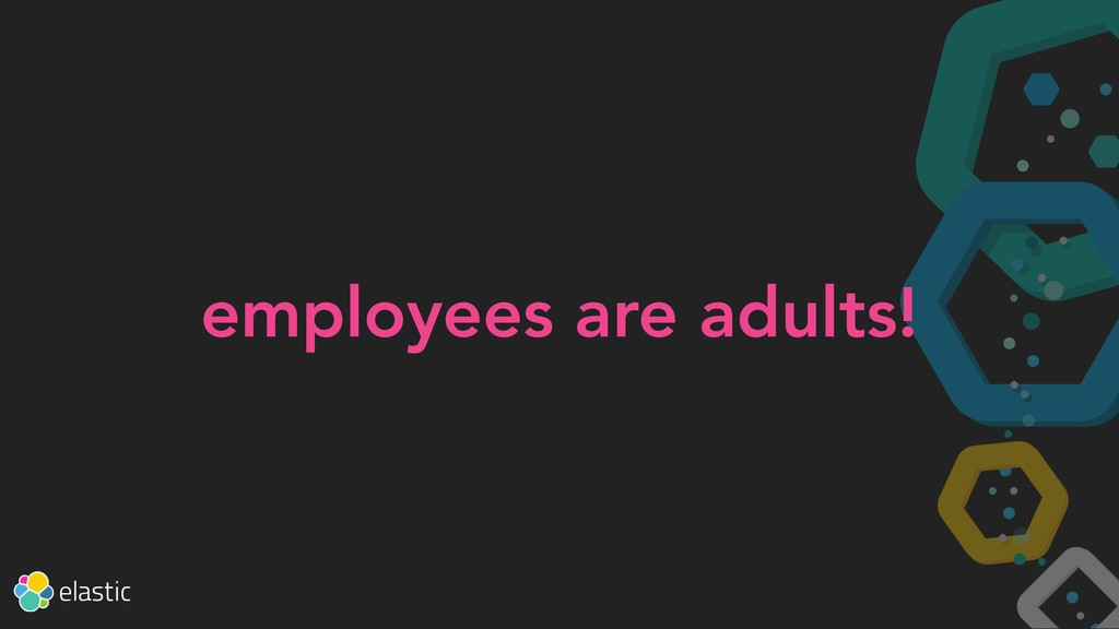 employees are adults!