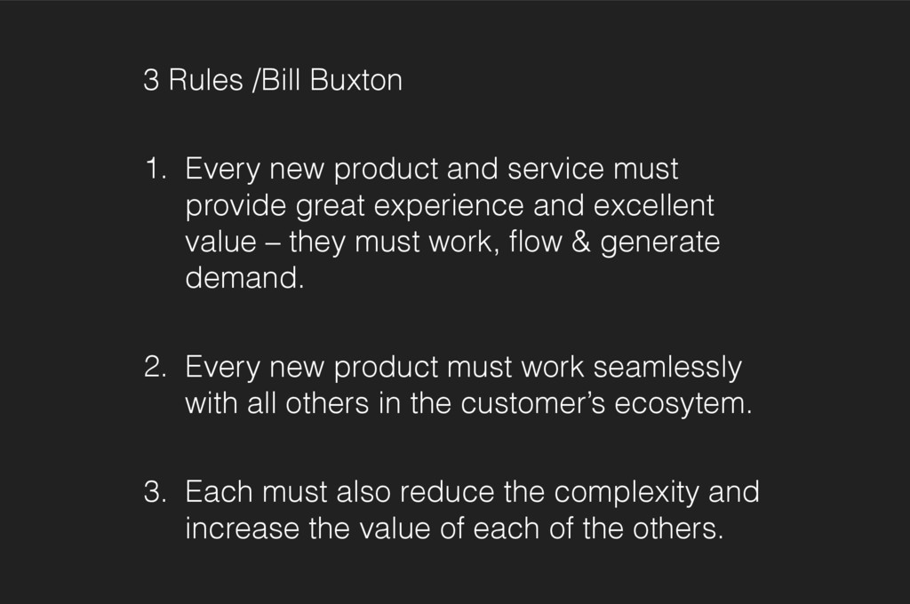 3 Rules /Bill Buxton 1. Every new product and s...