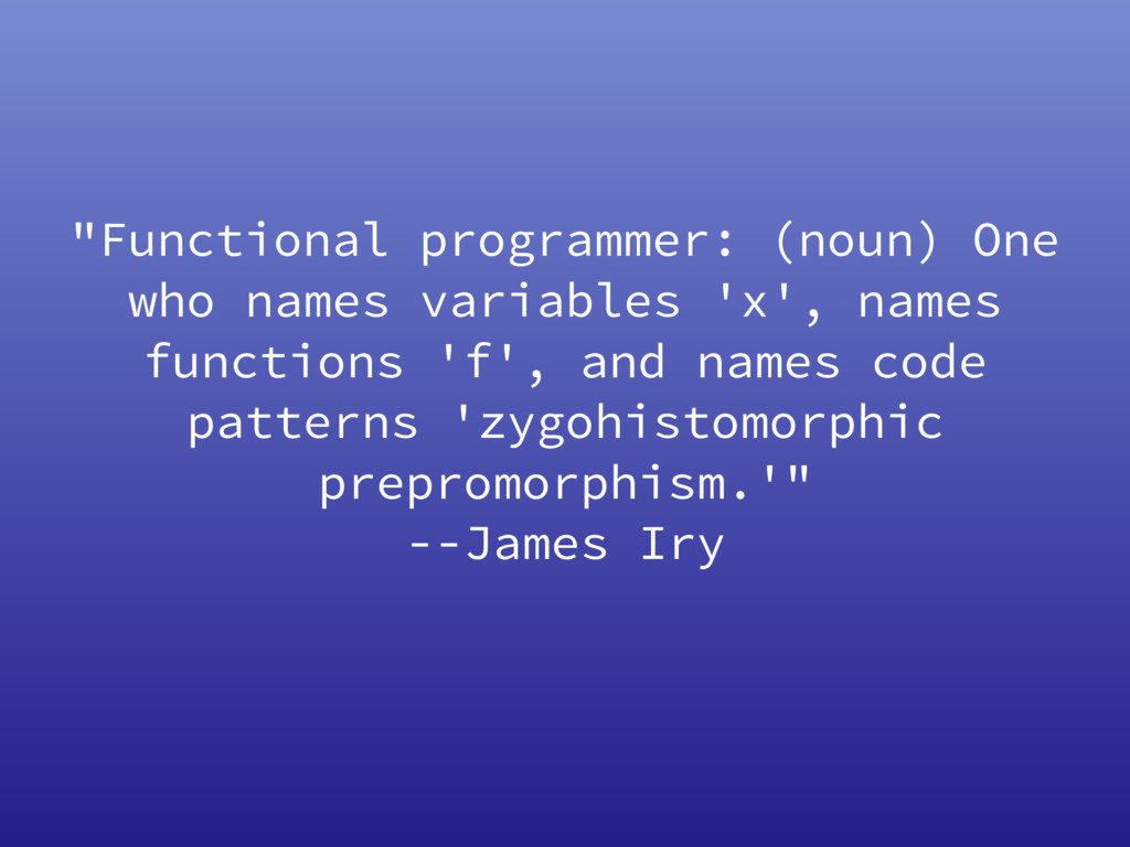 """Functional programmer: (noun) One who names va..."