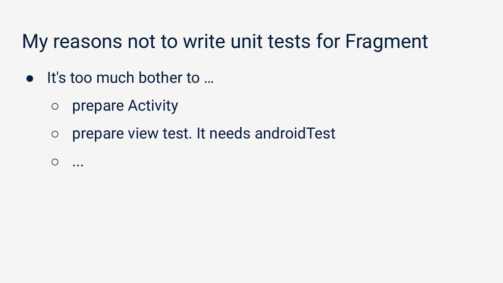 My reasons not to write unit tests for Fragment...