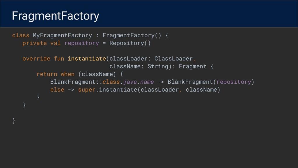 class MyFragmentFactory : FragmentFactory() { p...