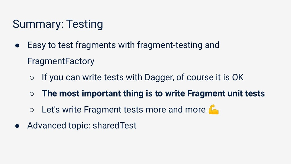 Summary: Testing ● Easy to test fragments with ...