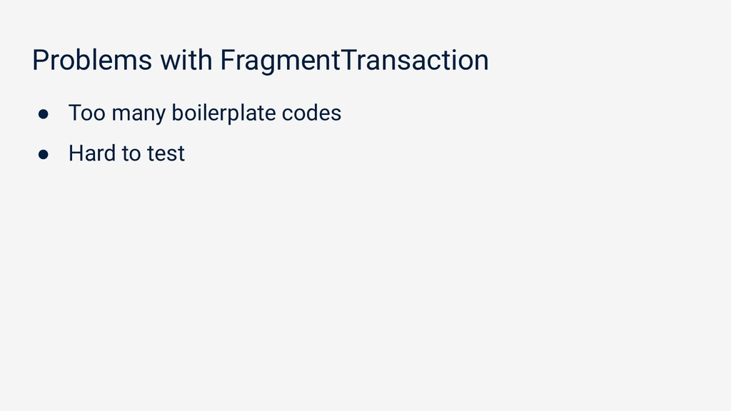 Problems with FragmentTransaction ● Too many bo...