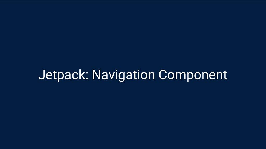 Jetpack: Navigation Component