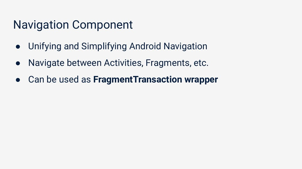 Navigation Component ● Unifying and Simplifying...