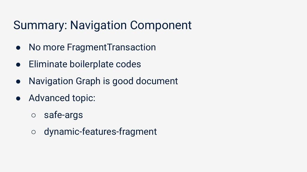 Summary: Navigation Component ● No more Fragmen...