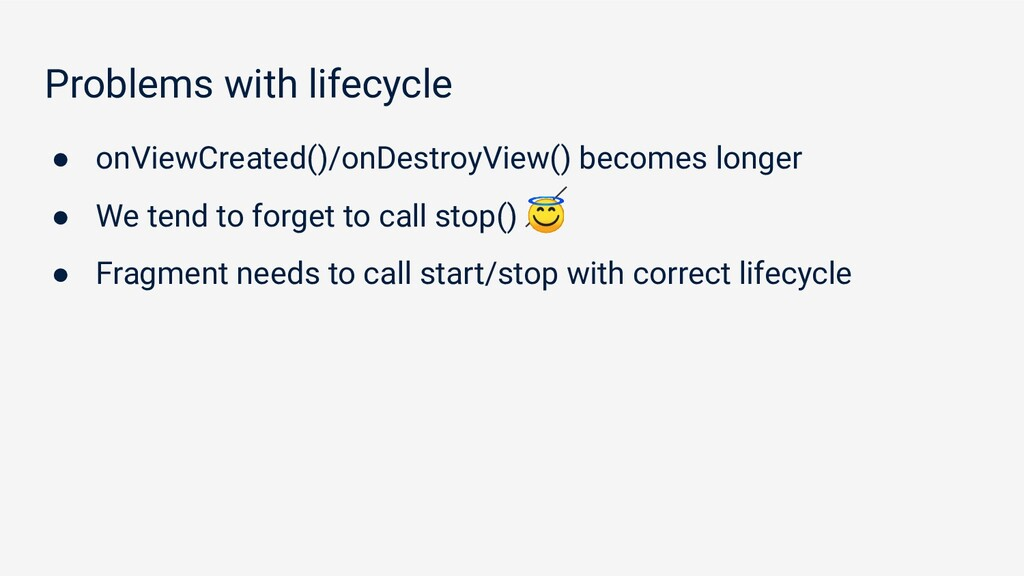 Problems with lifecycle ● onViewCreated()/onDes...