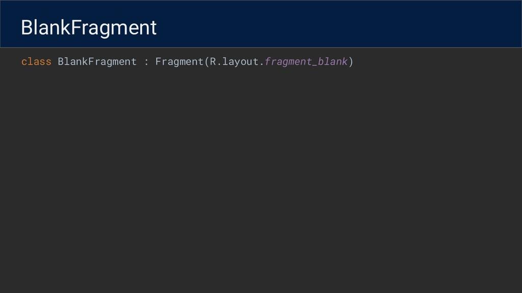 class BlankFragment : Fragment(R.layout.fragmen...