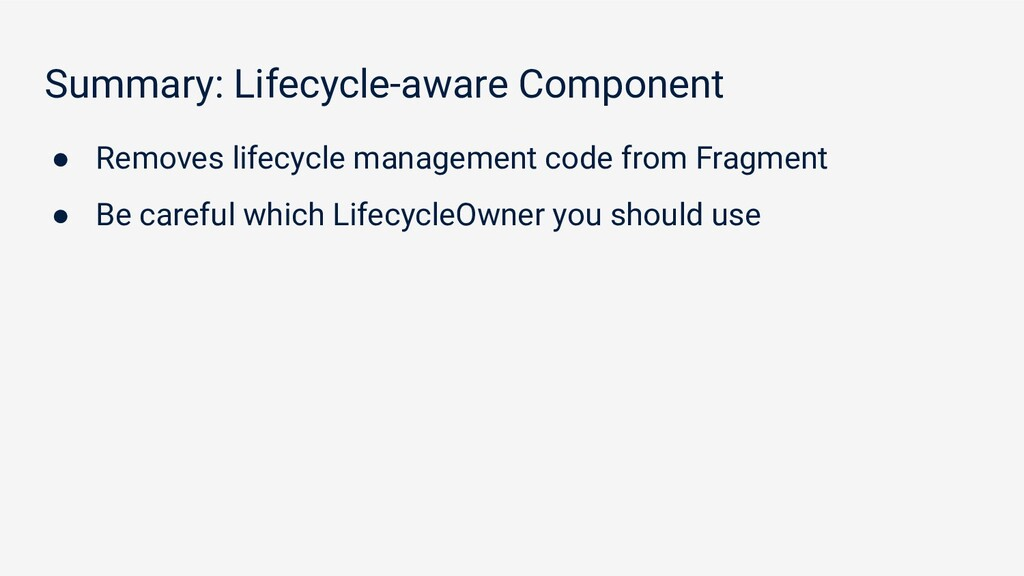 Summary: Lifecycle-aware Component ● Removes li...