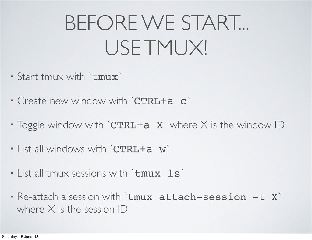 BEFORE WE START... USE TMUX! • Start tmux with ...