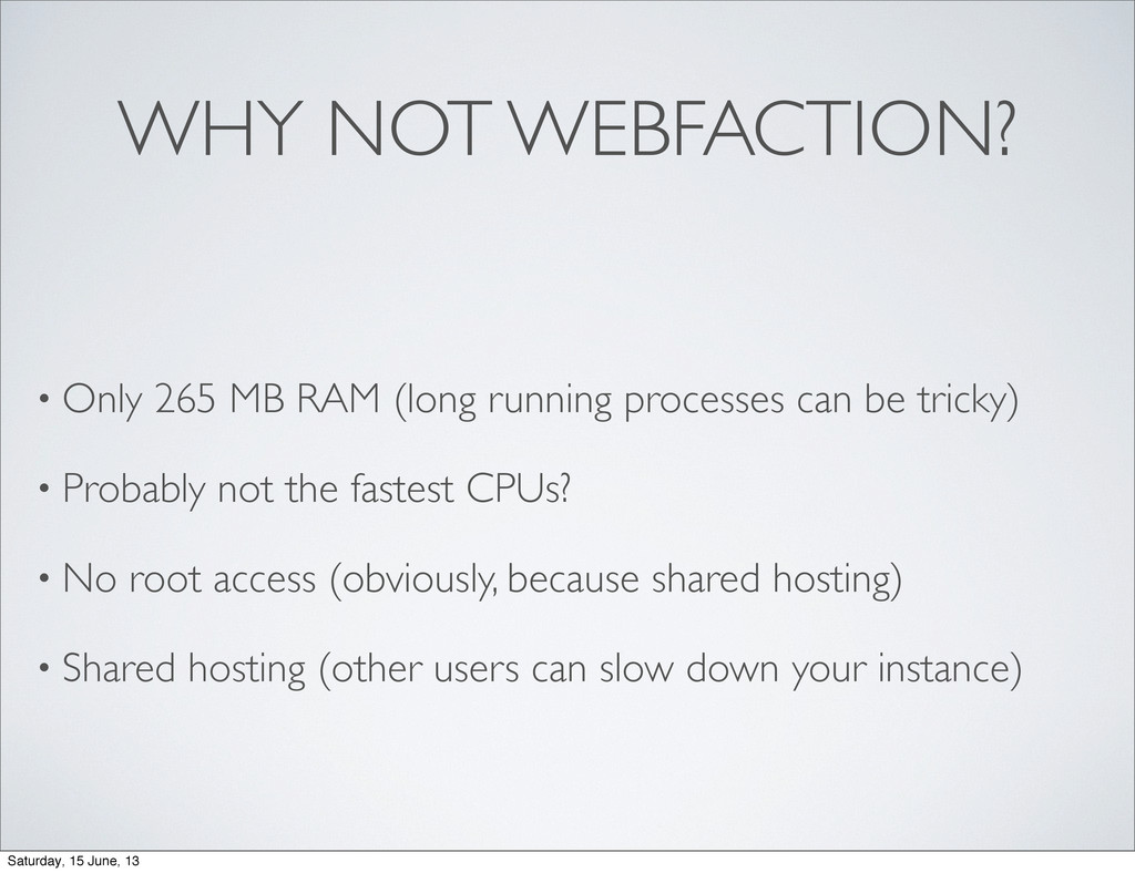 WHY NOT WEBFACTION? • Only 265 MB RAM (long run...
