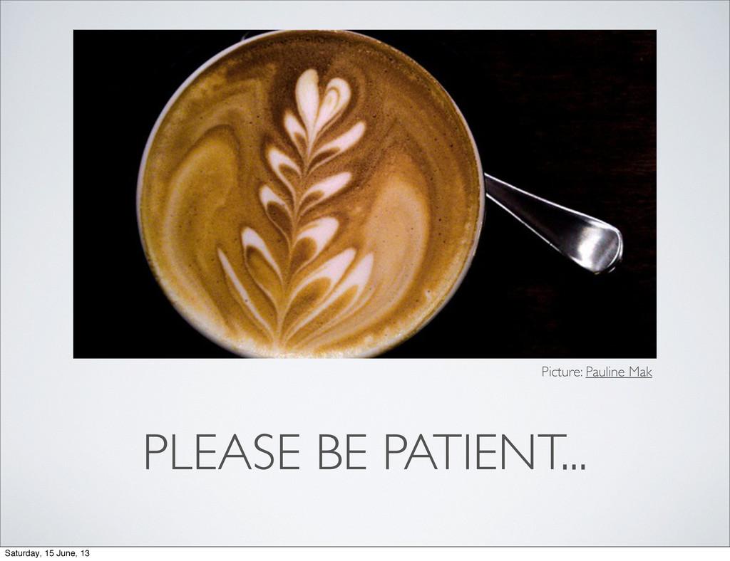 PLEASE BE PATIENT... Picture: Pauline Mak Satur...