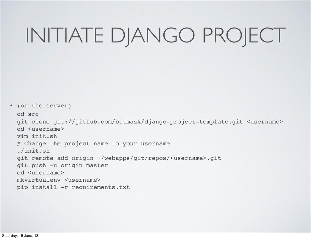 INITIATE DJANGO PROJECT • (on the server) cd sr...