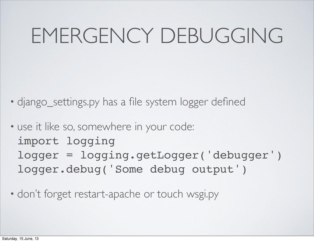 EMERGENCY DEBUGGING • django_settings.py has a ...