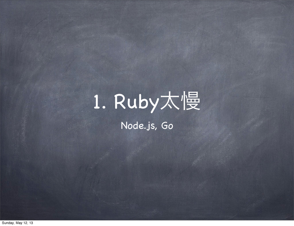 1. Rubyଠຫ Node.js, Go Sunday, May 12, 13