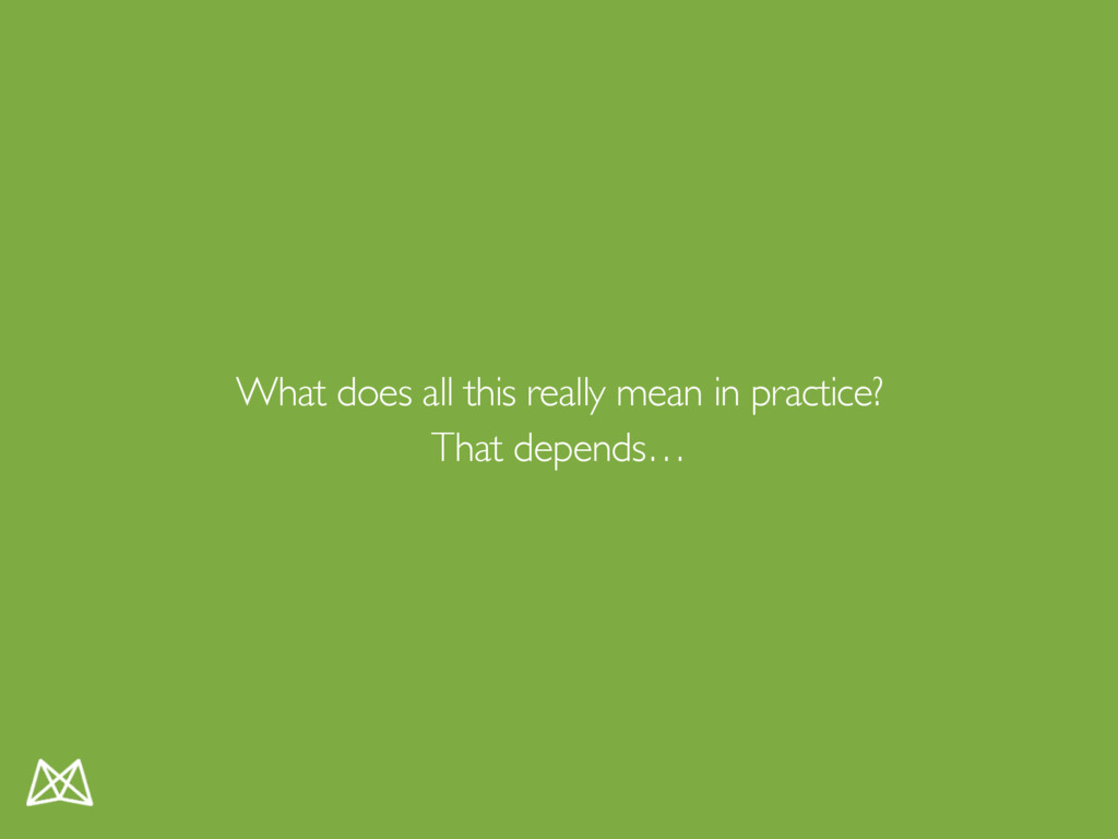 What does all this really mean in practice? Tha...