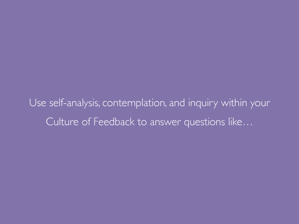 Use self-analysis, contemplation, and inquiry w...