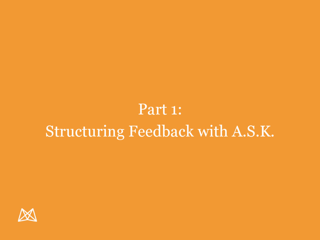 Part 1: Structuring Feedback with A.S.K.