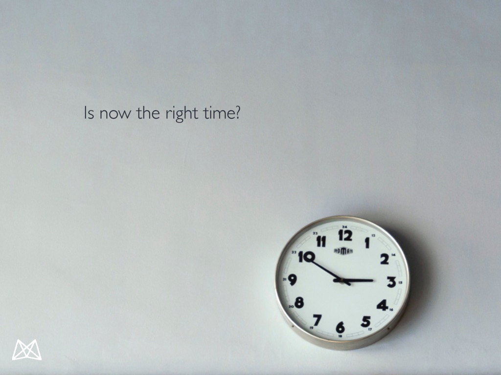 Is now the right time?