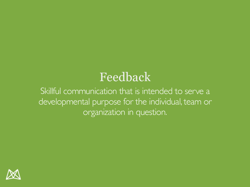 Feedback Skillful communication that is intende...