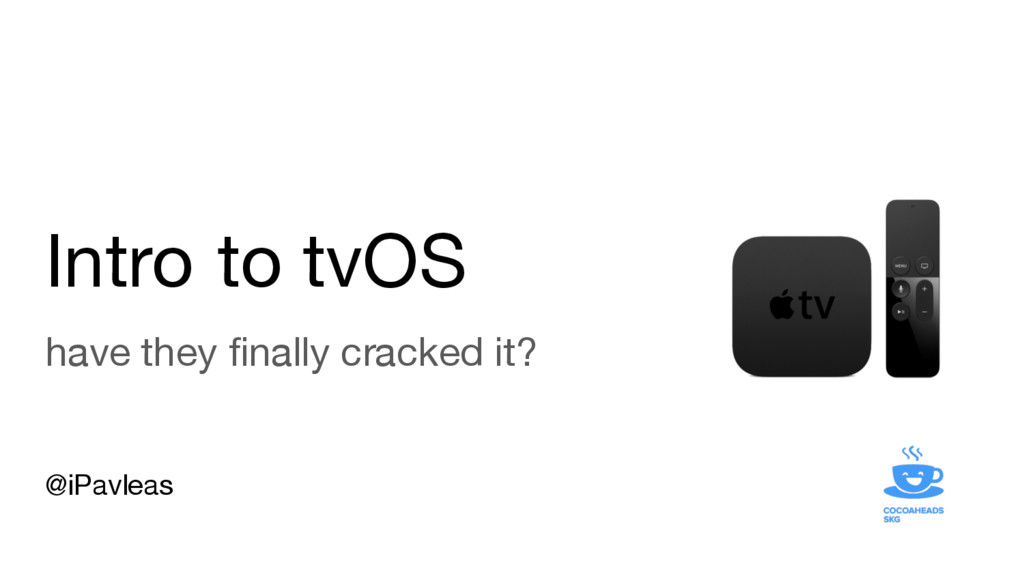 Intro to tvOS have they finally cracked it? @iP...