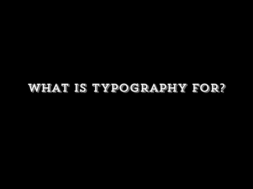What is typography for?