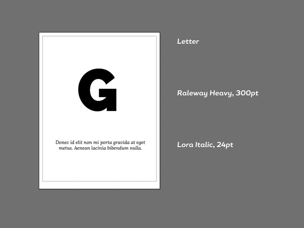 Letter R lew He v , 300pt Lor It lic, 24pt