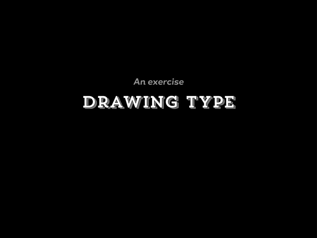 Drawing type An exercise