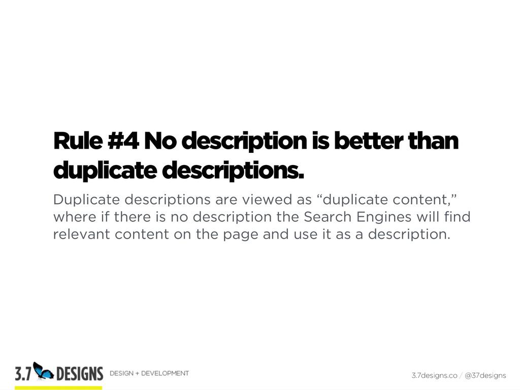 Rule #4 No description is better than duplicate...