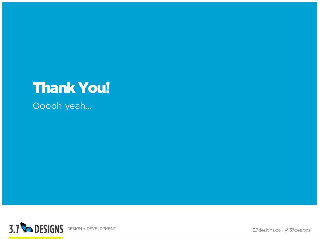 Thank You! Ooooh yeah… 3.7designs.co / @37desig...