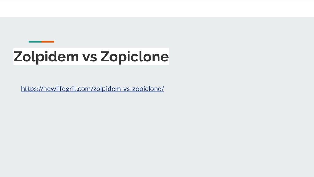 Zolpidem vs Zopiclone https://newlifegrit.com/z...