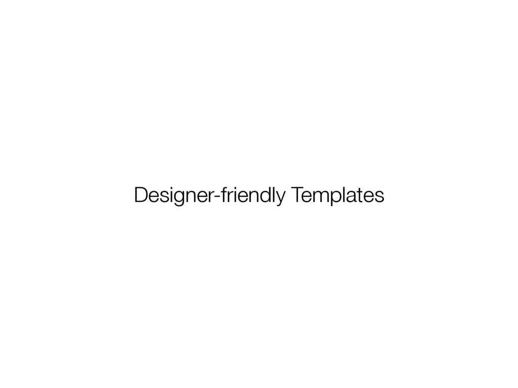 Designer-friendly Templates