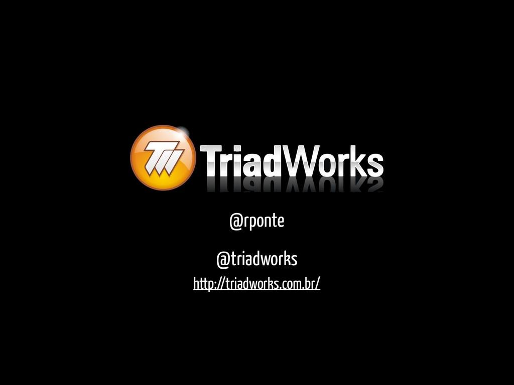 @rponte http://triadworks.com.br/ @triadworks