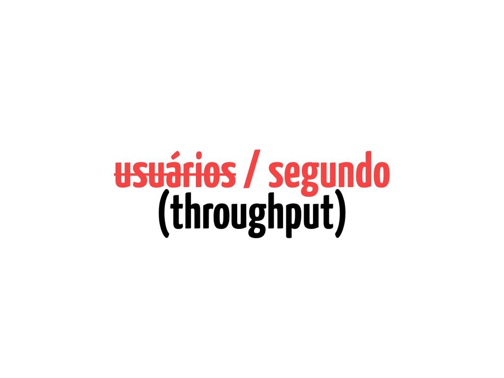 usuários / segundo (throughput)