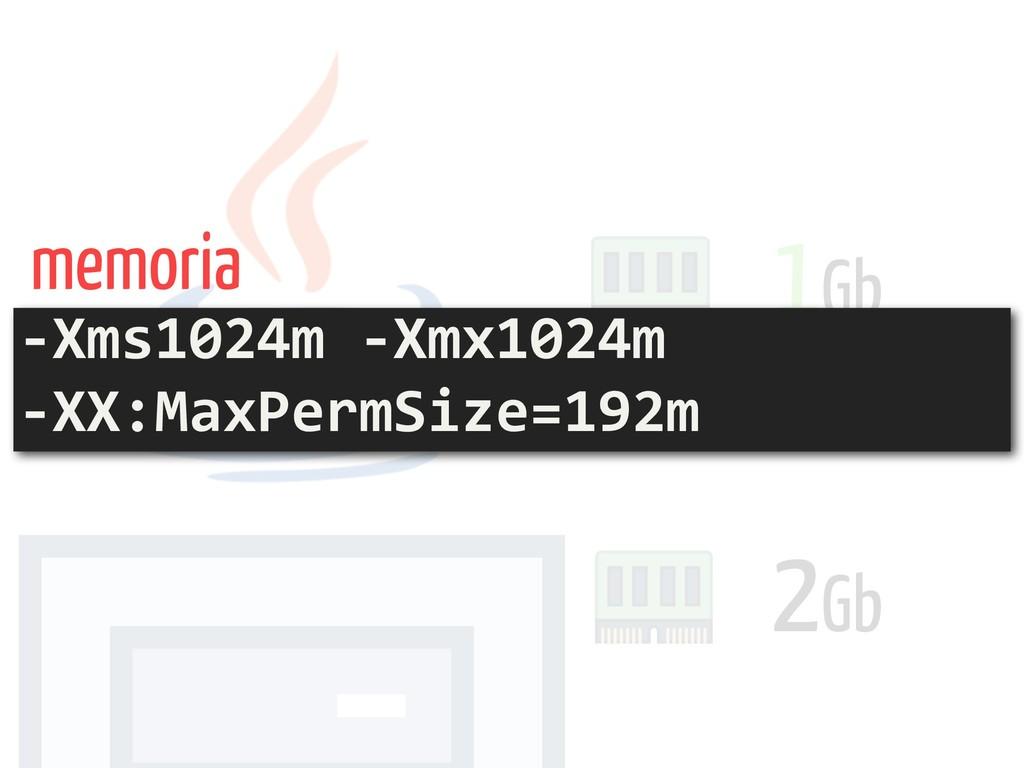 2Gb 1Gb -Xms1024m -Xmx1024m  -XX:MaxPermSize=1...