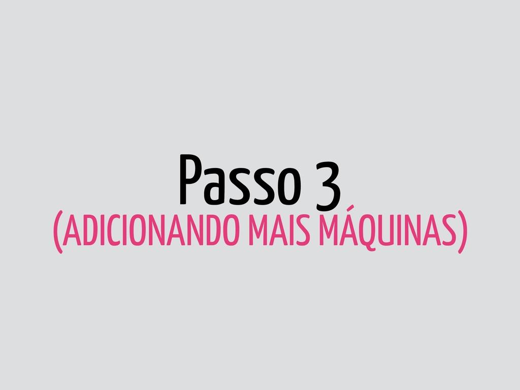 Passo 3 (ADICIONANDO MAIS MÁQUINAS)
