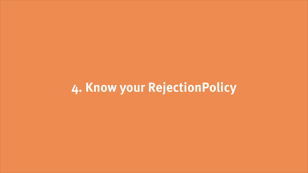 4. Know your RejectionPolicy