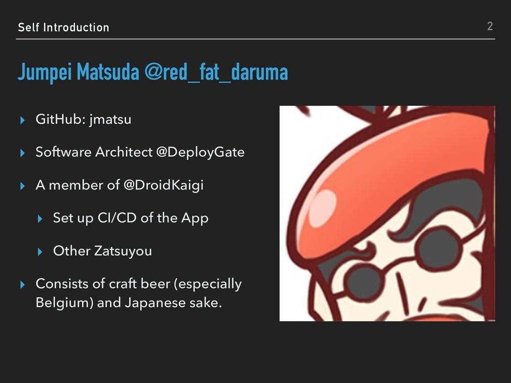 Self Introduction Jumpei Matsuda @red_fat_darum...