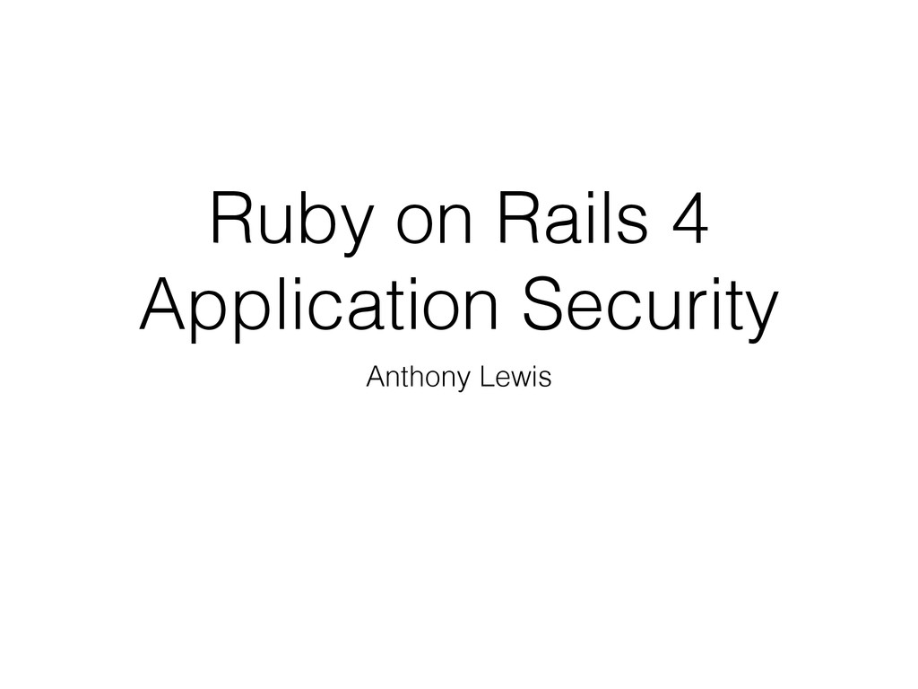 Ruby on Rails 4 Application Security Anthony Le...