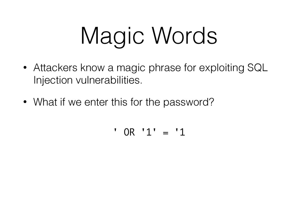 Magic Words • Attackers know a magic phrase for...